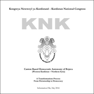 Kurdistan National Congress: Canton Based Democratic Autonomy of Rojava (Western Kurdistan - Northern Syria): A Transformation Process from Dictatorship to Democracy